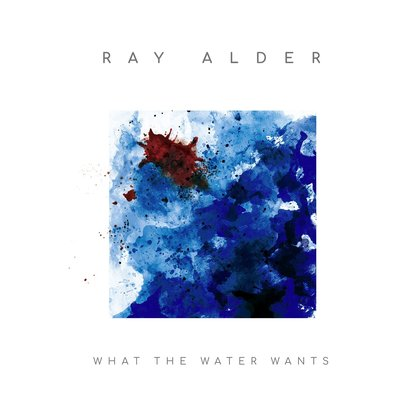 Alder, Ray - What The Water Wants