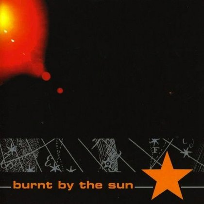 Burnt By The Sun - Burnt By The Sun