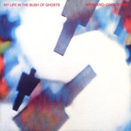 Eno, Brian - My Life in the Bush of Ghosts (With David Byrne)