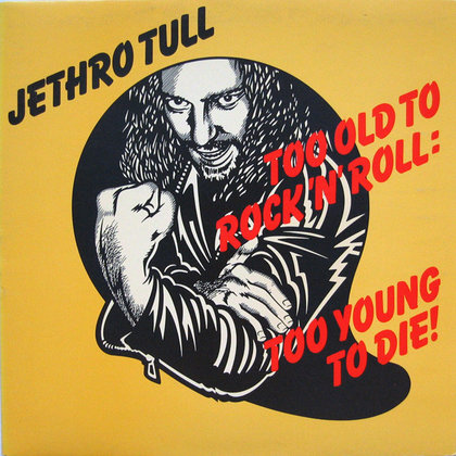 Jethro Tull - Too Old to Rock ´n´ Roll: Too Young to Die!