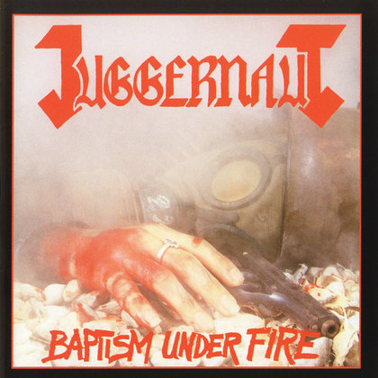Juggernaut - Baptism Under Fire