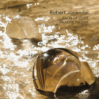 Jürjendal, Robert - Balm Of Light / Valguse palsam