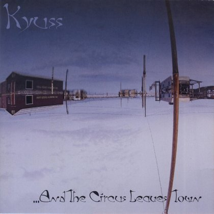 Kyuss - ... And The Circus Leaves The Town