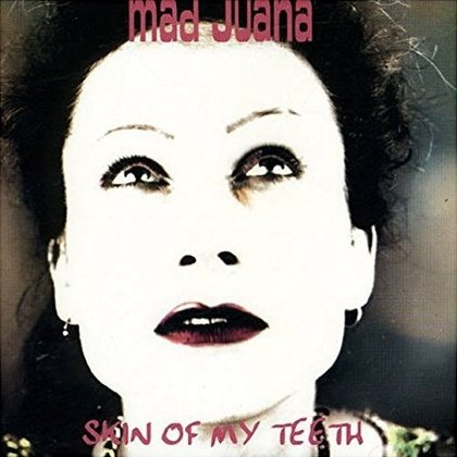Mad Juana - Skin Of My Teeth