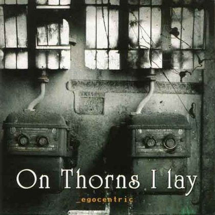 On Thorns I Lay - Egocentric