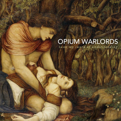 Opium Warlords - Taste My Sword of Understanding