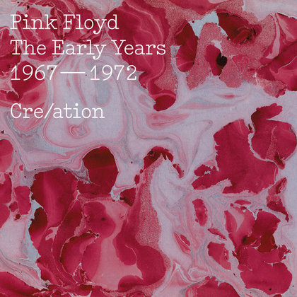 Pink Floyd - The Early Years 1967-1972 Cre/ation