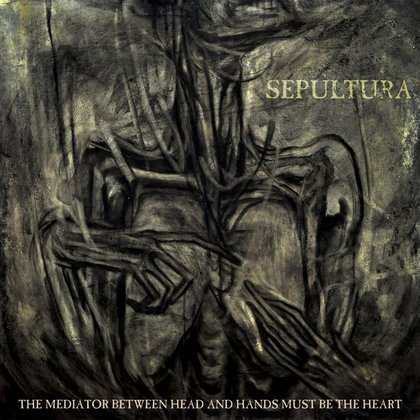 Sepultura - The Mediator Between Head and Hands... (Ltd.)