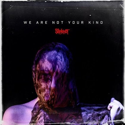 Slipknot - We Are Not Your Kind (PEAGI TAAS POES!)