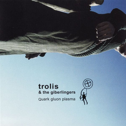 Trolis & The Giberlingers - Quark Gluon Plasma