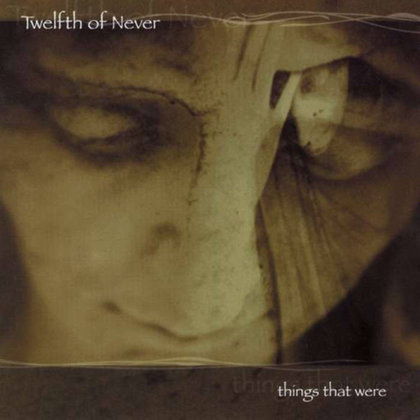 Twelfth Of Never - Things That Were