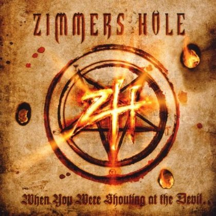 Zimmer´s Hole - When You Were Shouting At The Devil...